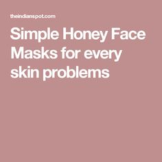 Simple Honey Face Masks for every skin problems