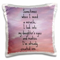 I need a miracle I look into my sons eyes and realize I have one - Pillow Case, 16 by for women quotes for women on wrist for women lace for women on back Son Quotes, Bible Quotes, Quotes To Live By, Funny Quotes, Lying Quotes, Family Quotes, Qoutes, I Need A Miracle, Images Bible