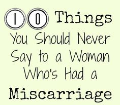 10 things you should never say to a woman who's had a miscarriage from someone who's been there before