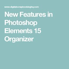 New Features in Photoshop Elements 15 Organizer                                                                                                                                                                                 More