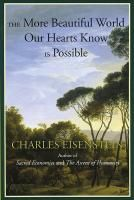 The More Beautiful World Our Hearts Know is Possible - Rather than fighting our way to social change, in his new book Charles Eisenstein gives us a new story and a visionary insight into an infinitely complex and interconnected world where small actions can help a more beautiful world of abundance to come to fruition. A book of empowerment and hope for the thinking activist.