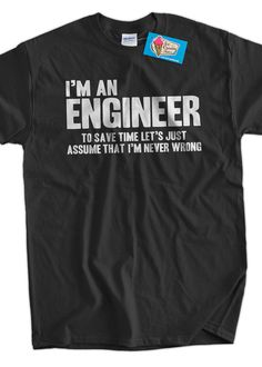 Funny Engineer T-Shirt Engineers Are Never Wrong T-Shirt Gifts for Dad Screen Printed T-Shirt Tee Shirt Mens Ladies Womens Youth Kids on Etsy, $14.99