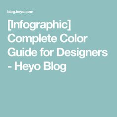 [Infographic] Complete Color Guide for Designers - Heyo Blog