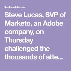 Steve Lucas, SVP of Marketo, an Adobe company, on Thursday challenged the thousands of attendees at Adobe Summit—The Digital Experience Conference to make every experie. Worst Wedding Photos, Business Mission, Nobel Prize In Physics, Fyre Festival, Challenges And Opportunities, Information Design, Self Driving, Customer Experience, Enough Is Enough