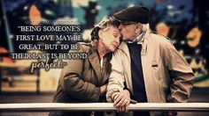 """Being someone's first love is great, but to be there last is beyond perfect"""
