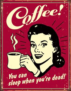 Coffee that you can sleep when you& dead Funny retro poster poster be . - Coffee that you can sleep when you& dead Funny retro poster poster at AllPosters. Café Vintage, Vintage Tin Signs, Posters Vintage, Images Vintage, Vintage Style, Vintage Coffee Signs, Retro Posters, Art Posters, Funny Vintage