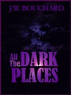 All the Dark Places by J.W. Bouchard, http://www.amazon.com/gp/product/B006ZPB6AW/ref=cm_sw_r_pi_alp_bOxSpb08EPFTR