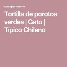 Tortilla de porotos verdes   Gato   Típico Chileno