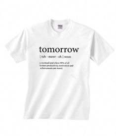 07672bf57cf Tomorrow Word Definition T Shirt Funny Shirt Sayings