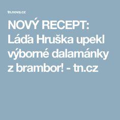 NOVÝ RECEPT: Láďa Hruška upekl výborné dalamánky z brambor!  - tn.cz