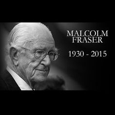No matter where you stand politically, it is not hard to be saddened by the loss of Malcolm Fraser. A tireless champion of human rights and the plight of the refugees. #Vale