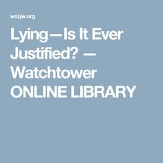 Lying—Is It Ever Justified? — Watchtower ONLINE LIBRARY