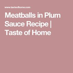 Meatballs in Plum Sauce Recipe | Taste of Home