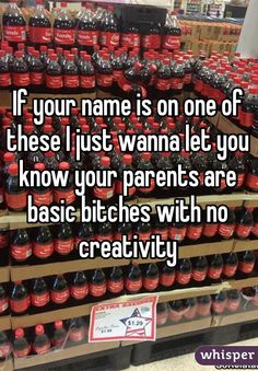 """If your name is on one of these I just wanna let you know your parents are basic bitches with no creativity"""