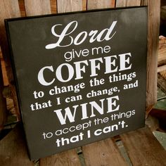 Lord give me Coffee to change the things that I can change, and Wine to accept the things that I can't Painted Wooden Box Fun/Funny Sign on Etsy, $36.00