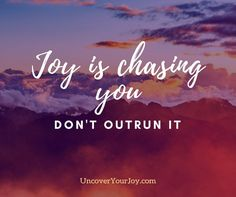 Joy is chasing you, don't outrun it. Happiness | Inspiration | Wisdom | Quotes