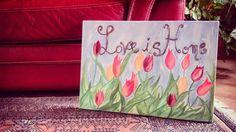 Love is home: tela realizzata con colori acrilici!  #faidate #decoupage #pintarest #bricolage #hobby #ideas #picture #painting #flowers #tulipani #shabbyyhomes