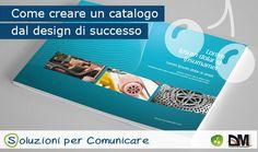 Alcuni consigli per realizzare un catalogo pubblicitario con un design di successo e adatto ai tuoi clienti e ai tuoi prodotti.