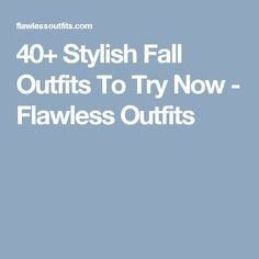 40+ Stylish Fall Outfits To Try Now - Flawless Outfits