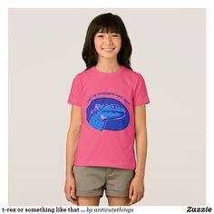 t-rex or something like that funny cartoon T-Shirt #funny #tshirt #design #girl #t-rex #dinosaur #cartoon #pink #fuschia #design #zazzle #anticute