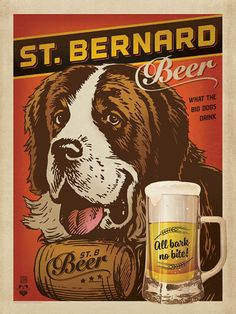 St. Bernard Beer - Our new K-9 Kollector prints are so doggone swanky. Printed on gallery-grade paper, this design will beautify any home or office wall for years to come! Pamper your pooch (and yourself) by decorating with happy art. You will both wag more and bark less.