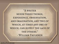 #What_a_writer_needs. #Experience_Observation_Imagination