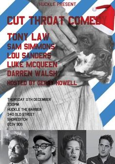 Cut Throat Comedy Christmas Special on 11th December, 2014 at 7:30 pm - 10:30 pm. The Christmas Special is here and what an insane line up we have for you! Category: Arts | Performing Arts | Comedy. Artists / Speakers: TonyLaw, Sam Simmons, Lou Sanders, Luke McQueen, Darren Walsh, Gerry Howell. Facebook: http://atnd.it/18055-0 Facebook: http://atnd.it/18055-1 Twitter: http://atnd.it/18055-2 Price: FREE.