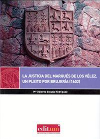 La justicia del marqués de los Vélez : un pleito por brujería (1602) / María Dolores Boluda Rodríguez - Murcia : Universidad de Murcia, Servicio de Publicaciones, 2013