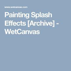 Painting Splash Effects [Archive] - WetCanvas