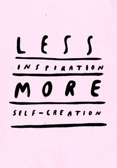 less inspiration (pinterest), more self-creation
