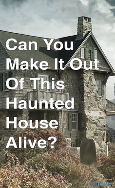 Can You Make It Out Of This Haunted House Alive?