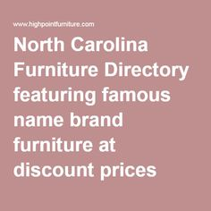 North Carolina Furniture Directory Featuring Famous Name Brand At Prices Direct From The Manufacturers Outlets And