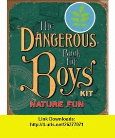 Nature Fun The Dangerous Book for Boys Kits (9780740777592) Hal Iggulden, Conn Iggulden , ISBN-10: 0740777599  , ISBN-13: 978-0740777592 ,  , tutorials , pdf , ebook , torrent , downloads , rapidshare , filesonic , hotfile , megaupload , fileserve
