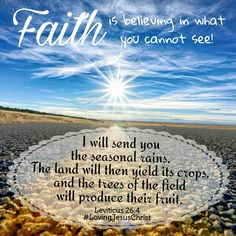 Faith is believing in what you cannot see! #Faith #believe #rain #seasonalrains #yield #crops #fruit #God #Lord #Father #Jesus #JesusChrist #LovingJesusChrist