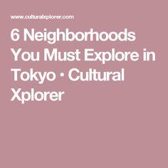 6 Neighborhoods You Must Explore in Tokyo • Cultural Xplorer