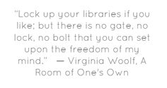 """Lock up your libraries if you like"" Woolf"