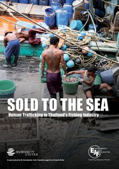 EJF Report May 2013: Sold to the Sea: Human Trafficking in Thailand's Fishing Industry