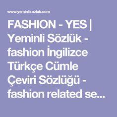 FASHION - YES   Yeminli Sözlük - fashion İngilizce Türkçe Cümle Çeviri Sözlüğü - fashion related sentences