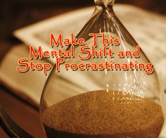 Make This Mental Shift and Stop Procrastinating « Life System Organizer
