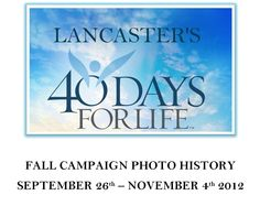 """Fall 2013 """"40 Days for Life - Lancaster"""" Campaign History."""