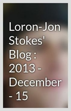 """Loron-Jon Stokes' Blog : 2013 - December - 15"" by CerebrlMarmlade - ""…"""