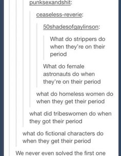 I wonder this too. But I think the first one would be wear a tampon