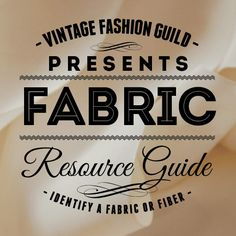 Fabric Resource guide from Vintage Fashion Guild. This guide is very helpful for vintage fashion clothing and accessory sellers.