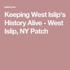 Keeping West Islip's History Alive - West Islip, NY Patch West Islip, Historical Society, History, Historia, History Activities