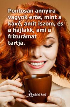 """#kávé #idézet #nők #hajlakk """"Pontosan annyira vagyok erős, mint a kávé, amit iszom, és a hajlakk, ami a frizurámat tartja"""" Good Morning, Diy And Crafts, Humor, Coffee, Buen Dia, Kaffee, Bonjour, Humour, Funny Photos"""
