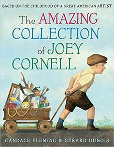 Arts/Sculpture - The Amazing Collection of Joey Cornell by Candace Fleming and Gerard DuBois, 2018