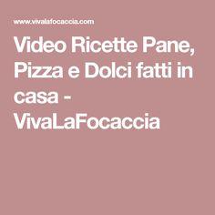 Video Ricette Pane, Pizza e Dolci fatti in casa - VivaLaFocaccia