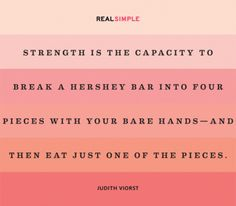 The Real Simple Daily Thought--i totally lack this strength/self-control