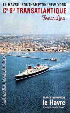 France, Compagnie Générale Transatlantique, French Line Port Du Havre, Le Havre, Tourism Poster, Poster Ads, Southampton, Father Images, Beautiful Ocean, France, Travel And Tourism