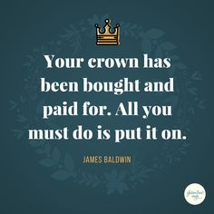 """""""Your crown has been bought and paid for. All you must do is put it on."""" Love this James Baldwin quote and design. Wear your crown proudly. You've earned it!"""